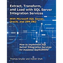 Extract, Transform, and Load with SQL Server Integration Services: With Microsoft SQL Server, Oracle, and IBM DB2 (English Edition)