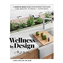 Wellness by Design: A Room-by-Room Guide to Optimizing Your Home for Health, Fitness, and Happiness (English Edition)