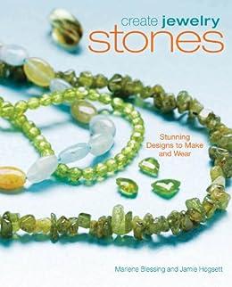 """Create Jewelry: Stones: Stunning Designs to Make and Wear (Create Jewelry series) (English Edition)"",作者:[Marlene Blessing, Jaime Hogsett]"