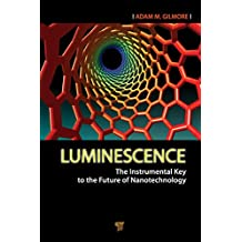 Luminescence: The Instrumental Key to the Future of Nanotechnology (English Edition)