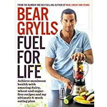 Fuel for Life: Achieve maximum health with amazing dairy, wheat and sugar-free recipes and my ultimate 8-week eating plan (English Edition)