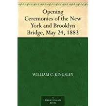 Opening Ceremonies of the New York and Brooklyn Bridge, May 24, 1883 (English Edition)