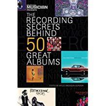 Electronic Musician Presents the Recording Secrets Behind 50 Great Albums (English Edition)
