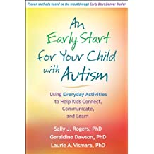 An Early Start for Your Child with Autism: Using Everyday Activities to Help Kids Connect, Communicate, and Learn (English Edition)