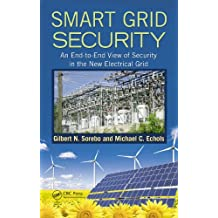 Smart Grid Security: An End-to-End View of Security in the New Electrical Grid (English Edition)