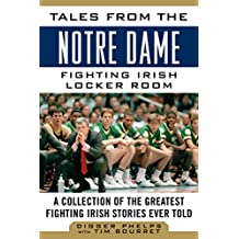 Tales from the Notre Dame Fighting Irish Locker Room: A Collection of the Greatest Fighting Irish Stories Ever Told (Tales from the Team) (English Edition)