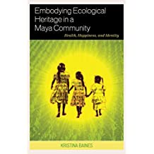 Embodying Ecological Heritage in a Maya Community: Health, Happiness, and Identity (English Edition)