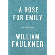 A Rose for Emily and Other Stories: A Rose for Emily; The Hound; Turn About; That Evening Sun; Dry September; Delta Autumn; Barn Burning; An Odor of Verbena (English Edition)