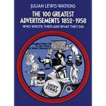The 100 Greatest Advertisements 1852-1958: Who Wrote Them and What They Did (English Edition)