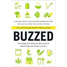 Buzzed: The Straight Facts About the Most Used and Abused Drugs from Alcohol to Ecstasy (Fully Revised and Updated Fourth Edition) (English Edition)