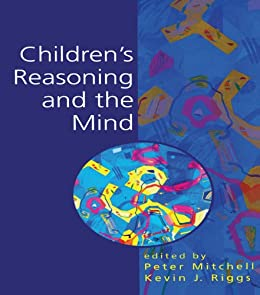 """""""Children's Reasoning and the Mind (English Edition)"""",作者:[Peter Mitchell, Kevin Riggs]"""