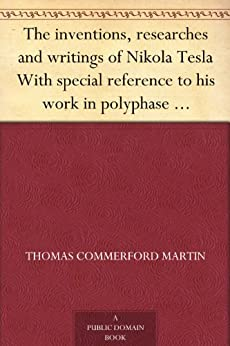 """""""The inventions, researches and writings of Nikola Tesla With special reference to his work in polyphase currents and high potential lighting (English Edition)"""",作者:[Thomas Commerford Martin]"""