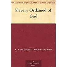 Slavery Ordained of God (English Edition)