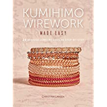 Kumihimo Wirework Made Easy: 20 Braided Jewelry Designs Step-by-Step (English Edition)
