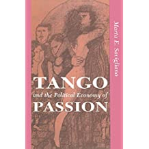 Tango And The Political Economy Of Passion: From Exoticism to Decolonization (Institutional Structures of Feeling) (English Edition)