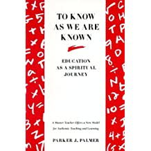 To Know as We Are Known: A Spirituality of Education (English Edition)