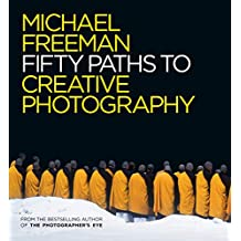Fifty Paths to Creative Photography (The Photographer's Eye Book 6) (English Edition)