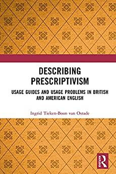 """Describing Prescriptivism: Usage Guides and Usage Problems in British and American English (English Edition)"",作者:[Ingrid Tieken-Boon van Ostade]"