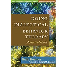 Doing Dialectical Behavior Therapy: A Practical Guide (Guides to Individualized Evidence-Based Treatment) (English Edition)