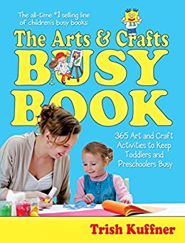 """""""The Arts & Crafts Busy Book: 365 Art and Craft Activities to Keep Toddlers and Preschoolers Busy (Busy Books) (English Edition)"""",作者:[Trish Kuffner]"""