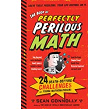 The Book of Perfectly Perilous Math: 24 Death-Defying Challenges for Young Mathematicians (Irresponsible Science) (English Edition)