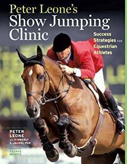 """Peter Leone's Show Jumping Clinic: Success Strategies for Equestrian Competitors (English Edition)"",作者:[Kimberly S. Jaussi, Peter Leone]"