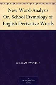 New Word-Analysis Or, School Etymology of English Derivative Words (新詞匯分析) (免費公版書) (English Edition)