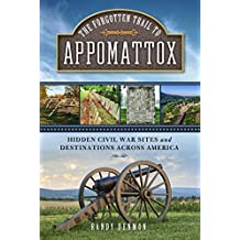 The Forgotten Trail to Appomattox: Hidden Civil War Sites and Destinations Across America (English Edition)