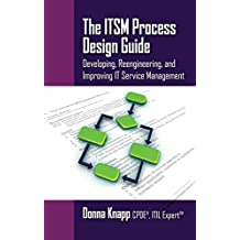 The ITSM Process Design Guide: Developing, Reengineering, and Improving IT Service Management (English Edition)