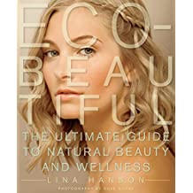 Eco-Beautiful: The Ultimate Guide to Natural Beauty and Wellness (English Edition)