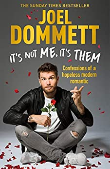 """""""It's Not Me, It's Them: Confessions of a hopeless modern romantic - THE SUNDAY TIMES BESTSELLER (English Edition)"""",作者:[Joel Dommett]"""