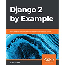 Django 2 by Example: Build powerful and reliable Python web applications from scratch (English Edition)