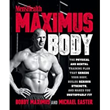 Maximus Body: The Physical and Mental Training Plan That Shreds Your Body, Builds Serious Strength, and Makes You Unstoppably Fit (English Edition)