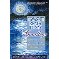 I Wasn't Ready to Say Goodbye: Surviving, Coping and Healing…