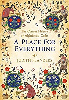 """A Place For Everything: The Curious History of Alphabetical Order (English Edition)"",作者:[Judith Flanders]"