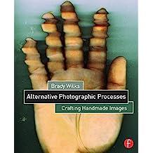 Alternative Photographic Processes: Crafting Handmade Images (Alternative Process Photography) (English Edition)