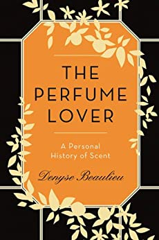 """""""The Perfume Lover: A Personal History of Scent (English Edition)"""",作者:[Denyse Beaulieu]"""