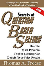 Secrets of Question-Based Selling: How the Most Powerful Tool in Business Can Double Your Sales Results (Engli