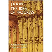 The Idea of Progress: An Inquiry Into its Origin and Growth (English Edition)