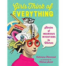 Girls Think of Everything: Stories of Ingenious Inventions by Women (English Edition)