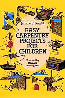 """Easy Carpentry Projects for Children (Dover Children's Activity Books) (English Edition)"",作者:[Jerome E. Leavitt]"