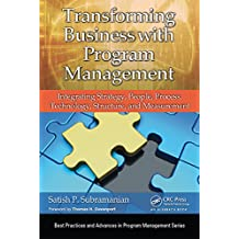 Transforming Business with Program Management: Integrating Strategy, People, Process, Technology, Structure, and Measurement (Best Practices in Portfolio, ... and Project Management) (English Edition)