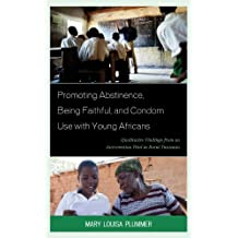 Promoting Abstinence, Being Faithful, and Condom Use with Young Africans: Qualitative Findings from an Intervention Trial in Rural Tanzania (English Edition)