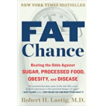 Fat Chance: Beating the Odds Against Sugar, Processed Food, Obesity, and Disease (English Edition)