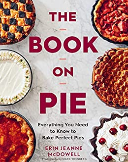 """""""The Book on Pie: Everything You Need to Know to Bake Perfect Pies (English Edition)"""",作者:[Erin Jeanne McDowell, Mark Weinberg]"""
