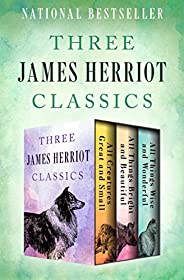 Three James Herriot Classics: All Creatures Great and Small, All Things Bright and Beautiful, and All Things W