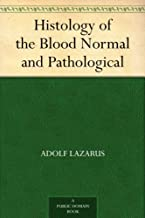 Histology of the Blood Normal and Pathological (English Edition)
