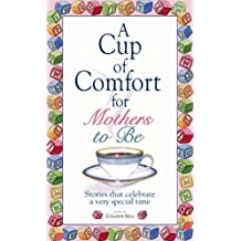 A Cup Of Comfort For Mothers To Be: Stories That Celebrate a Very Special Time (English Edition)