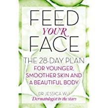 Feed Your Face: The 28-day plan for younger, smoother skin and a beautiful body (English Edition)