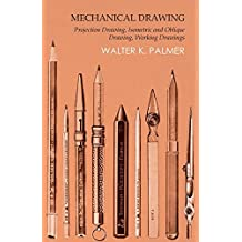 Mechanical Drawing - Projection Drawing, Isometric and Oblique Drawing, Working Drawings (English Edition)